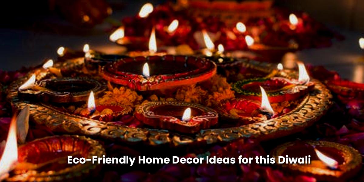 Eco-Friendly Home Décor Ideas for this Diwali