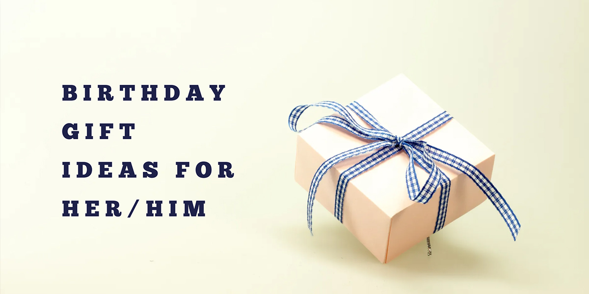 Birthday Gift Ideas for Her/Him