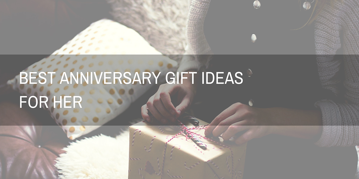 Best Anniversary Gift Ideas for Her