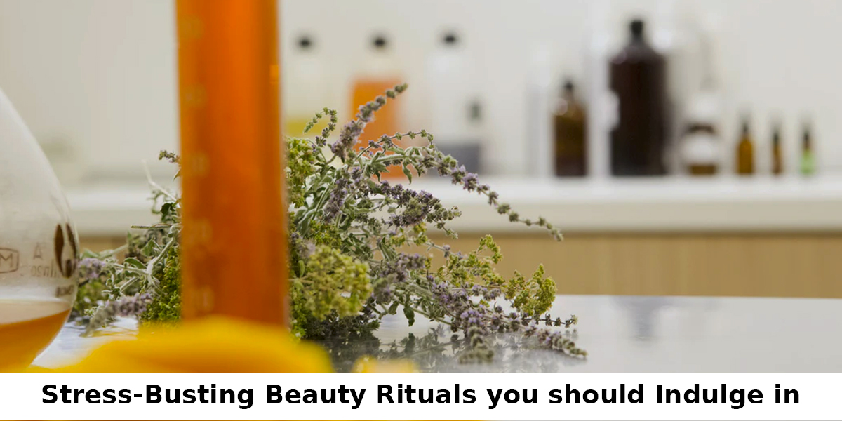 Stress Busting Beauty Rituals you should Indulge in